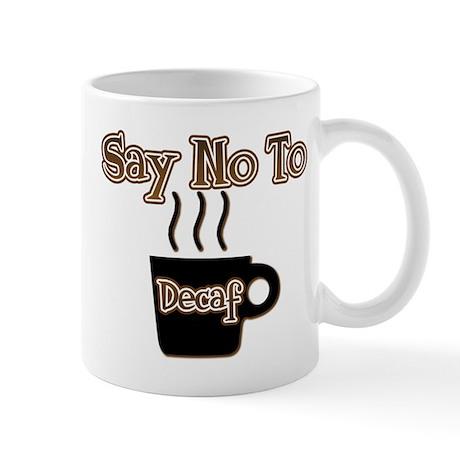 Say No To Decaf Mug