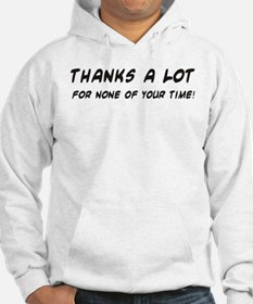 Thanks a Lot for none of your Hoodie