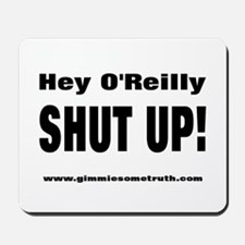Bill O'Reilly Shut Up Mousepad