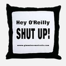 Bill O'Reilly Shut Up Throw Pillow