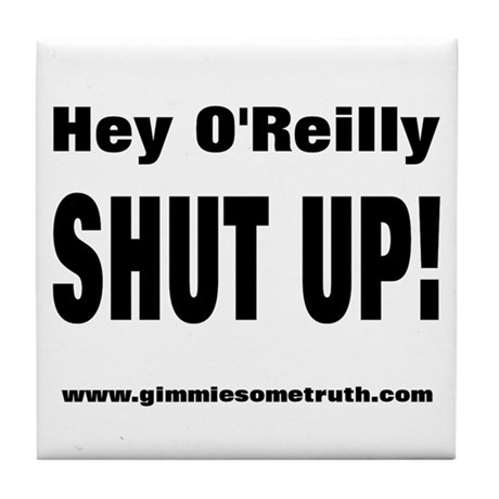 Bill O'Reilly Shut Up Tile Coaster