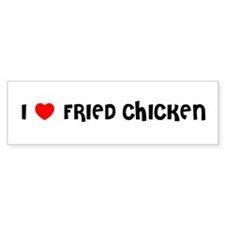 I LOVE FRIED CHICKEN Bumper Bumper Sticker
