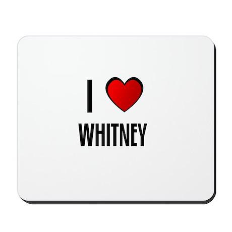 I LOVE WHITNEY Mousepad