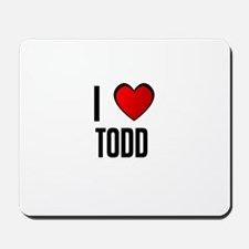 I LOVE TODD Mousepad