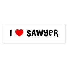 I LOVE SAWYER Bumper Bumper Sticker