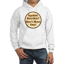Against Abortion? Don't have Jumper Hoody