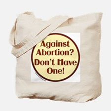 Against Abortion? Don't have  Tote Bag
