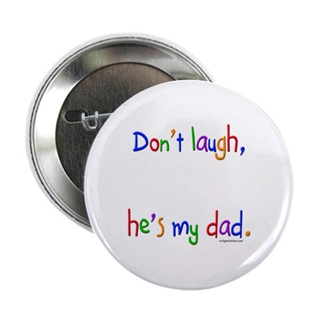 "Don't laugh, he's my dad 2.25"" Button (10 pack)"