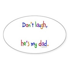 Don't laugh, he's my dad Oval Decal