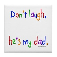 Don't laugh, he's my dad Tile Coaster