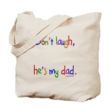 Don't laugh, he's my dad Tote Bag