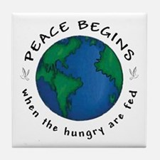 Peace Begins When The Hungry Are Fed Tile Coaster