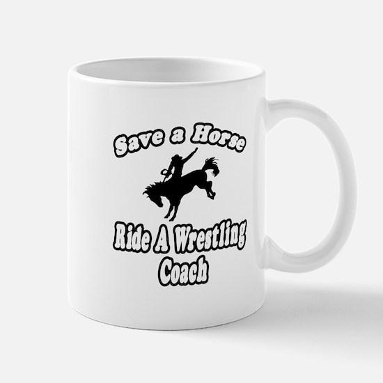 """Save Horse, Ride Wrestling Coach"" Mug"