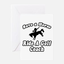 """Save Horse, Ride Golf Coach"" Greeting Card"