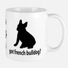 Got French Bulldog? Mug