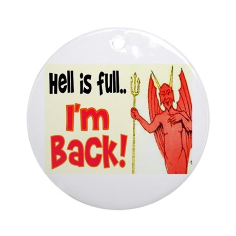 HELL IS FULL... I'M BACK Ornament (Round)