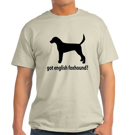 Got English Foxhound? Light T-Shirt