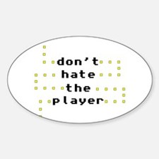 Don't Hate the Player Oval Decal