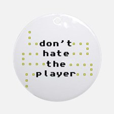 Don't Hate the Player Ornament (Round)
