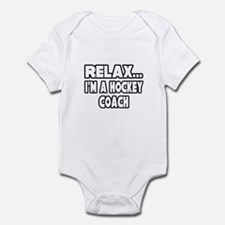 """Relax...Hockey Coach"" Infant Bodysuit"