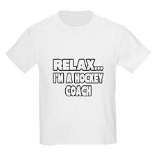 """Relax...Hockey Coach"" T-Shirt"