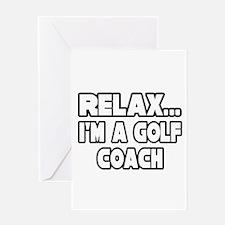 """Relax...Golf Coach"" Greeting Card"