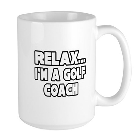 """Relax...Golf Coach"" Large Mug"