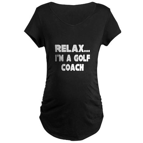 """""""Relax...Golf Coach"""" Maternity Dark T-Shirt"""
