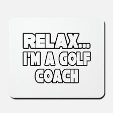 """""""Relax...Golf Coach"""" Mousepad"""