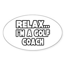 """""""Relax...Golf Coach"""" Oval Decal"""