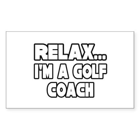 """""""Relax...Golf Coach"""" Rectangle Sticker"""