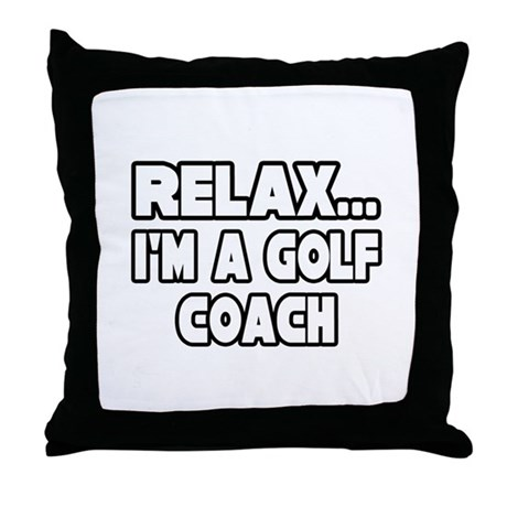 """Relax...Golf Coach"" Throw Pillow"