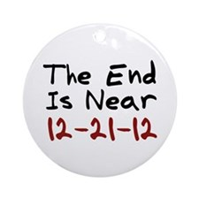 End Is Near 12-21-12 Ornament (Round)