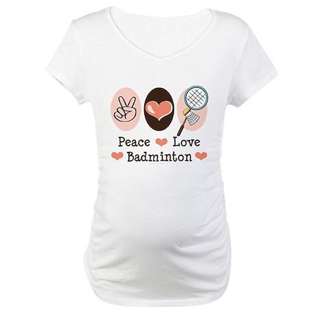 Peace Love Badminton Maternity T-Shirt