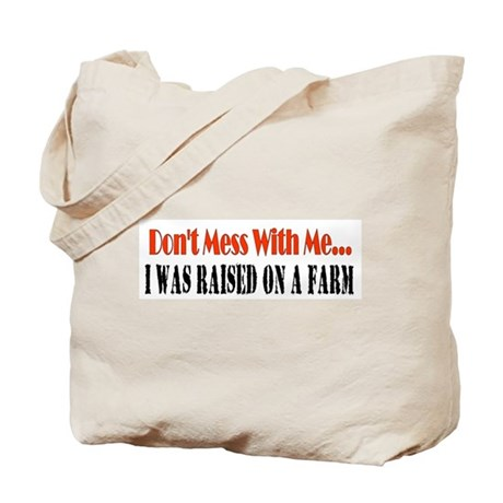 don't mess with me raised on a farm Tote Bag