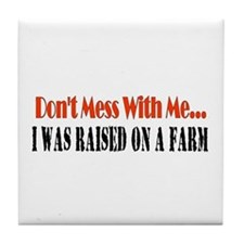 don't mess with me raised on a farm Tile Coaster