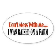 don't mess with me raised on a farm Oval Decal