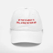 """Drill A Hole In Your Ass"" Baseball Baseball Cap"