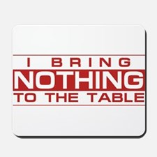 Bring Nothing Mousepad