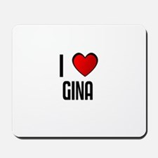 I LOVE GINA Mousepad