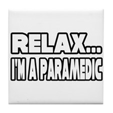 """Relax, I'm A Paramedic"" Tile Coaster"