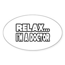 """Relax, I'm A Doctor"" Oval Decal"