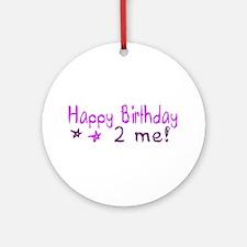 Happy Birthday 2 Me (Pink) Ornament (Round)