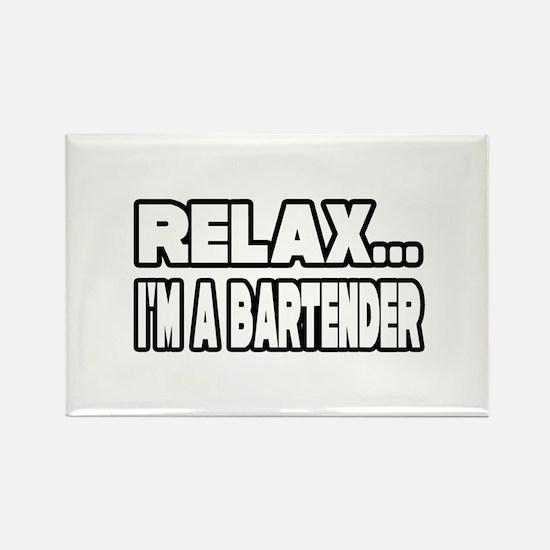 """Relax, I'm A Bartender"" Rectangle Magnet"