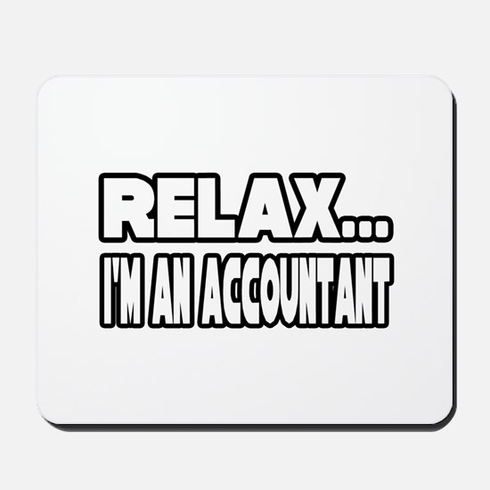 """""""Relax, I'm An Accountant"""" Mousepad"""