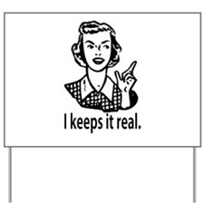 Keeps it real Yard Sign