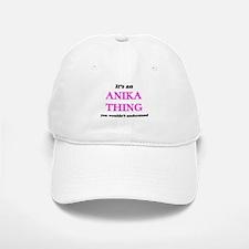 It's an Anika thing, you wouldn't unde Baseball Baseball Cap