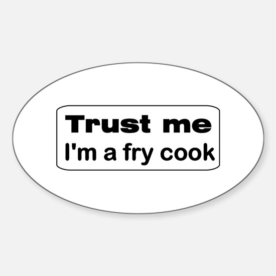 Trust Me.. I'm a fry cook Oval Decal
