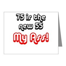 75 is the new 55 my ass! Note Cards (Pk of 20)