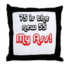 75 is the new 55 my ass! Throw Pillow